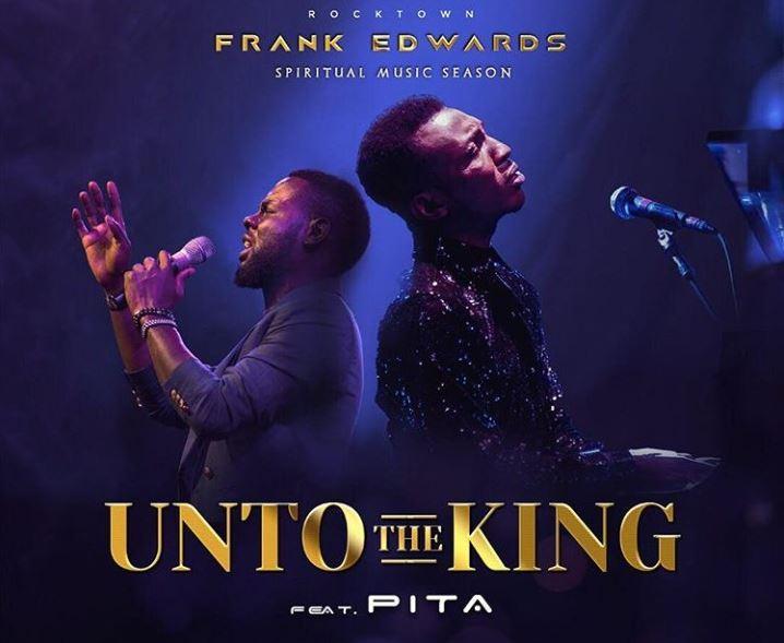 Frank Edwards – Unto The King Ft. Pita