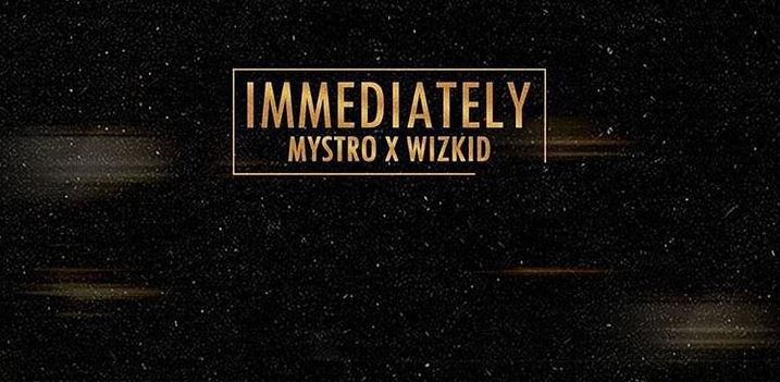Mystroo Ft. Wizkid – Immediately