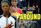 Tim Lyriks ft khofi Bhad -Come Around(mixed by Falcon )