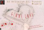 DJ Xclusive – Gimme Love Ft. Duncan Mighty