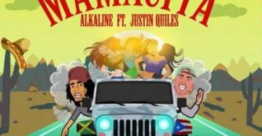 Alkaline – Mamacita Ft. Justin Quiles (Prod. by DJ Frass)