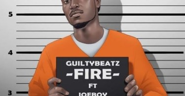 GuiltyBeatz – Fire Ft. Joeboy & King Promise