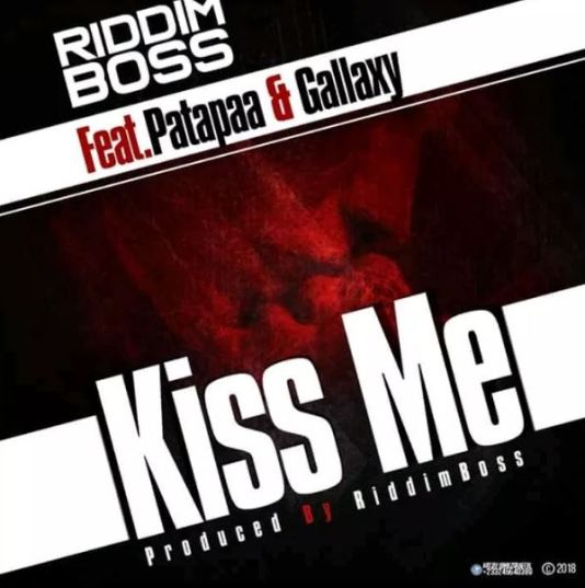 Riddim Boss Ft. Patapaa x Gallaxy – Kiss Me (Prod By Riddim Boss)