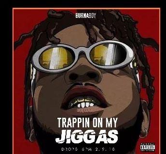 Burna Boy – Trappin On My Jiggas