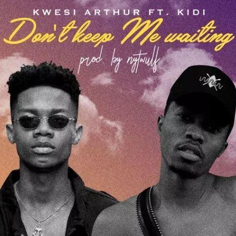 Download Audio+Video:Kwesi Arthur – Don't Keep Me Waiting ft. KiDi 1
