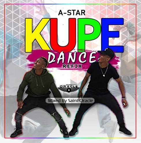 A-Star – Kupe Dance Refix (#KupeChallenge) (Mixed By Saint Oracle)