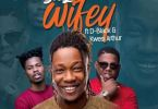 Dahlin Gage – Wifey Ft. D-Black x Kwesi Arthur (Prod. by Genius Selection)