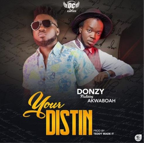 Donzy Ft. Akwaboah – Your Distin (Prod. By Teddy Madeit)