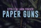 Efya – Paper Guns Ft. DJ Lara Fraser
