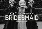 Kay-T Ft. Medikal – Bridesmaid