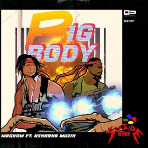 Download MP3: Magnom – Big Body ft. Nshona Muzik (Prod. by Nshona Muzik)