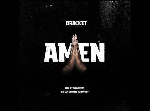 Download MP3: Bracket – Amen (Prod by EmmyzBeats)