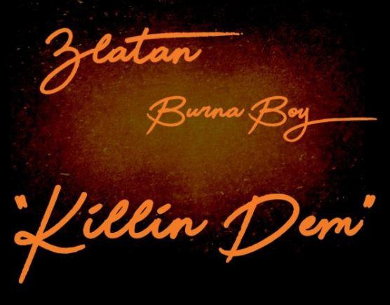 Download MP3: Burna Boy – Killin' Dem Ft Zlatan
