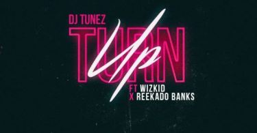 Download MP3: DJ Tunez x Reekado Banks x Wizkid – Turn Up