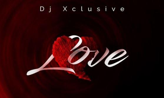 Download MP3: DJ Xclusive – Love