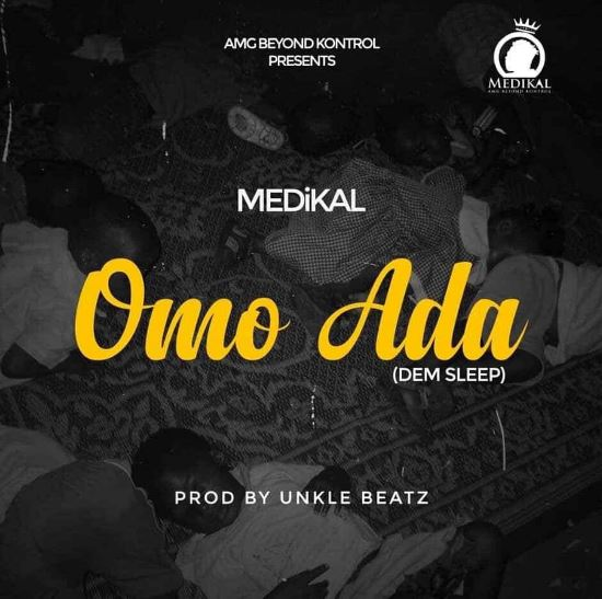 Download MP3: Medikal – Omo Ada (Dem Sleep) (Prod by Unkle Beatz)