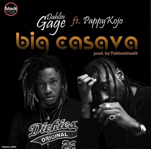 Download MP3: Dahlin Gage – Big Casava Ft. Pappy Kojo (Prod. by Tubhanimuzik)