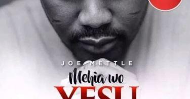 Download MP3: Joe Mettle – Mehia Wo Yesu (Jesus I Need You)