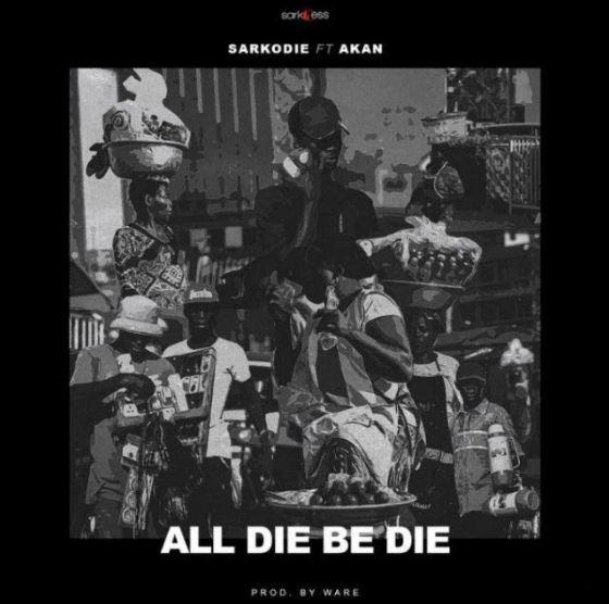 Download MP3: Sarkodie – All Die Be Die Ft. Akan (Prod by Ware)