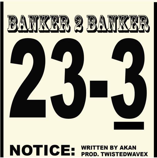 Download MP3: Akan – Banker 2 Banker (Prod by TwistedWavex)