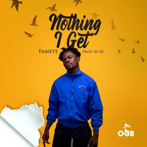 Download MP3: Fameye – Nothing I Get (Prod By B2)