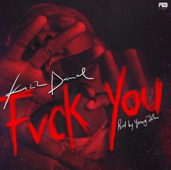 Download MP3: Kizz Daniel – Fvck You (Prod by Young John)