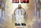 Download MP3: Shatta Wale – Big God Ft Natty Lee (Prod by Smokey Beat)