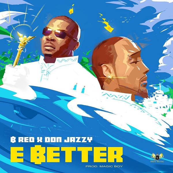 Download MP3: B-Red – E Better Ft. Don Jazzy (Prod By Magic Boi)
