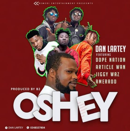 Download MP3: Dan Lartey – Oshey Ft. DopeNation x Article Wan x Amerado x Jiggy Waz