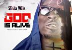 Download MP3: Shatta Wale – God Is Alive (Prod by Da Maker)