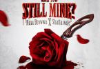 Shatta Wale x Nina Browwn – Are You Still Mine