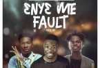 Download MP3: Kwaku Manu – Eny3 Me Fault Ft Fameye & Article Wan (Prod. by TBP)