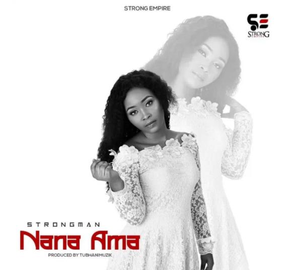 Strongman – Nana Ama (Prod by TubhaniMuzik)