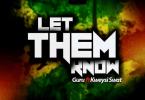 Guru – Let Them Know Ft Kweysi Swat (Prod. by Ball J)