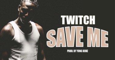 Twitch - Save Me (Gye Me) (Prod. by Yung Demz)