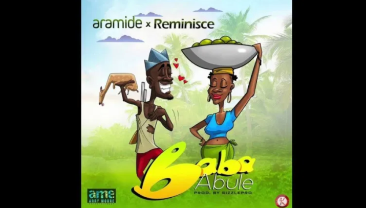 Aramide – Baba Abule Ft Reminisce mp3 download(Prod. by SizzlePro)