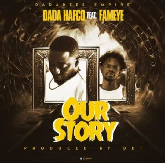Dada Hafco – Our Story Ft Fameye mp3 downloa