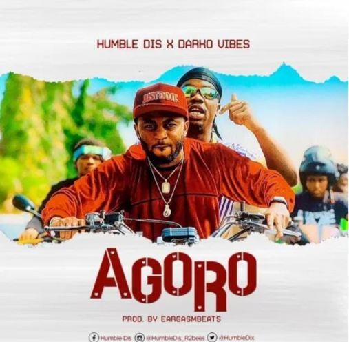 Humble Dis – Agoro Ft Darkovibes (Prod. by Eargasm Beats)
