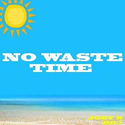 Joey B – No Waste Time Ft BOJ mp3 download
