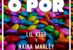 Lil Kesh – O Por Ft Naira Marley