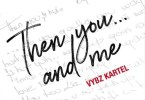 Vybz Kartel – Then You And Me mp3 download