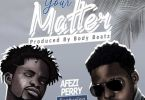 Afezi Perry – Your Matter Ft Fameye mp3 download (Prod by Body Beatz)