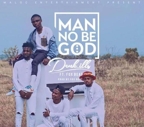 Denk ills Ft FoxBeat – Man No Be God mp3 download (Prod. by FoxBeat)