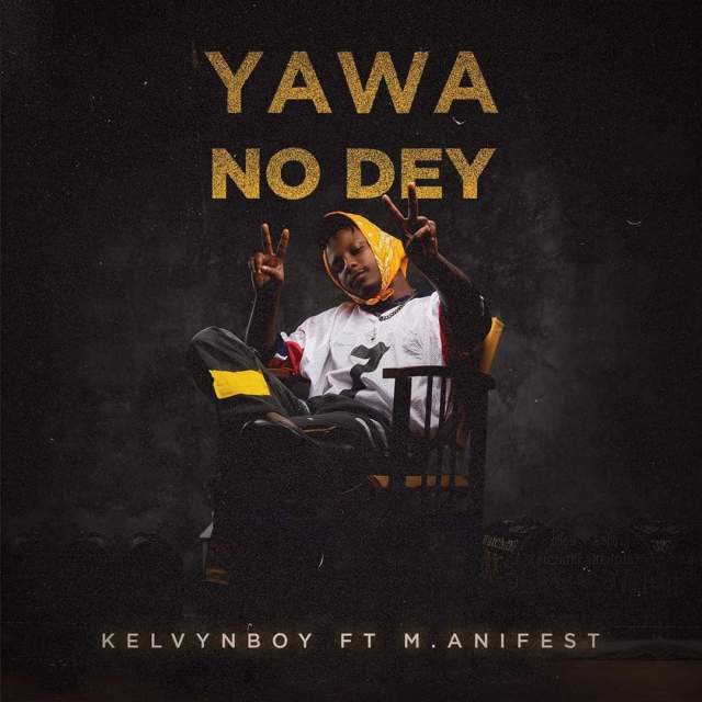 Download MP3: Kelvyn Boy – Yawa No Dey Ft M.anifest