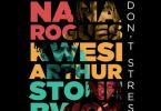 Nana Rogues – Don't Stress Ft Stonebwoy & Kwesi Arthur mp3 download