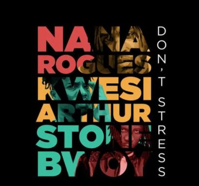 Nana Rogues – Don't Stress Ft Stonebwoy & Kwesi Arthur mp3 download