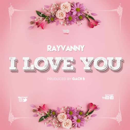 Rayvanny – I Love You mp3 download (Prod. by Gach B)