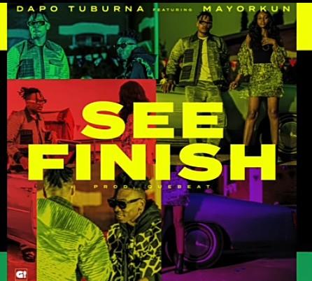 Dapo Tuburna ft Mayorkun See Finish Mp3 Download
