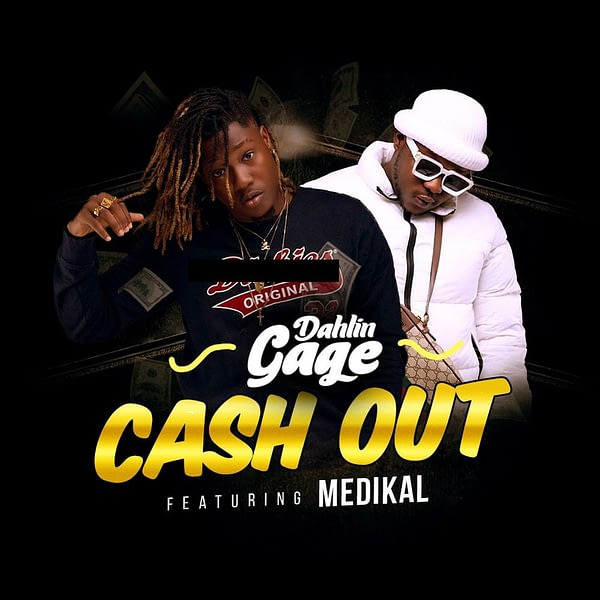 Dahlin Gage – Cash Out ft. Medikal