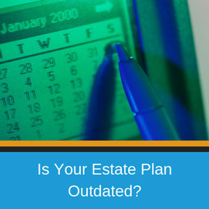 is-your-estate-plan-outdated